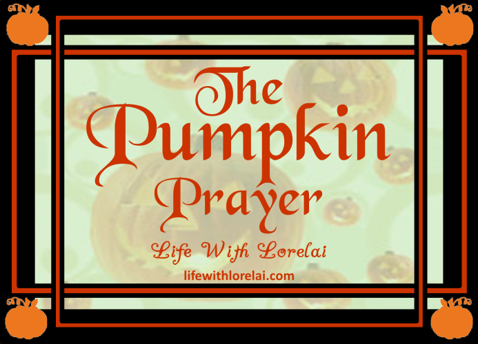 The Pumpkin Prayer - Life With Lorelai - lifewithlorelai.com