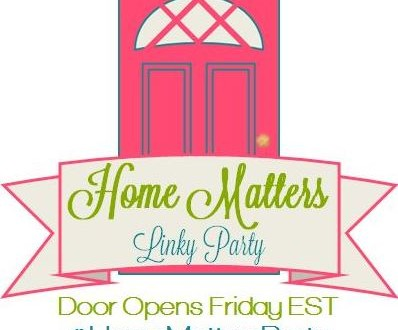 Come join the fun and link your blog posts at the Home Matters Linky Party. Find inspiration recipes, decor, crafts, organize -- Door Opens Friday EST.