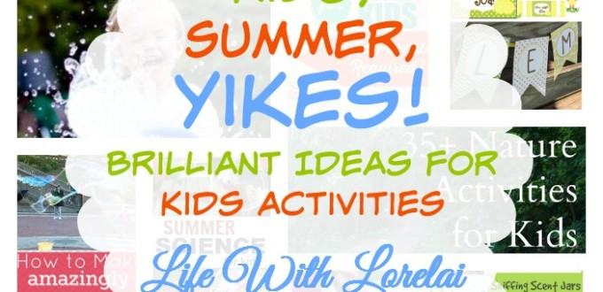 Kids Summer YIKES - Kids Activities - Life With Lorelai