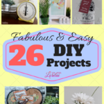 26 Fabulous and Easy DIY Projects Round Up