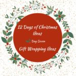 Gift Wrapping Ideas – 12 Days of Christmas – Day 7