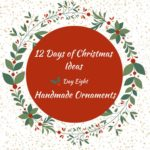 DIY Ornaments – 12 Days of Christmas – Day 8