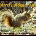 Squirrely and Quirky = Fun, Fun, Fun and Blogger Awards Too!