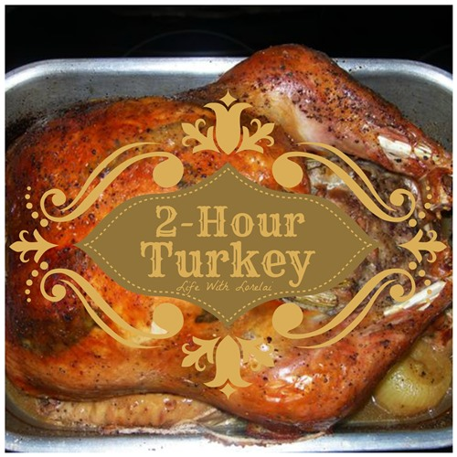 2-Hour Turkey for Thanksgiving - Life With Lorelai - lifewithlorelai.com