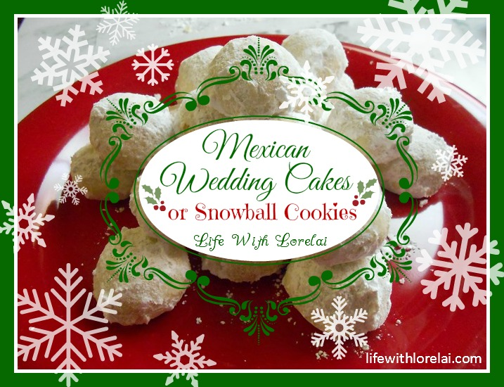 Mexican Wedding Cakes or Snowball Cookies - lifewithlorelai.com