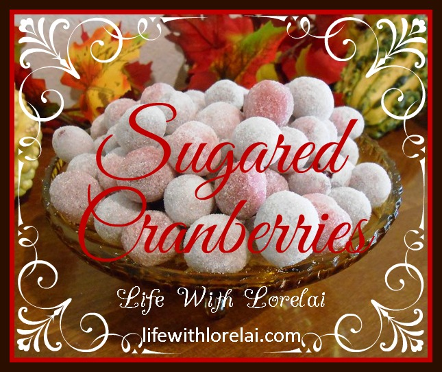 Sugared Cranberries - Life With Lorelai