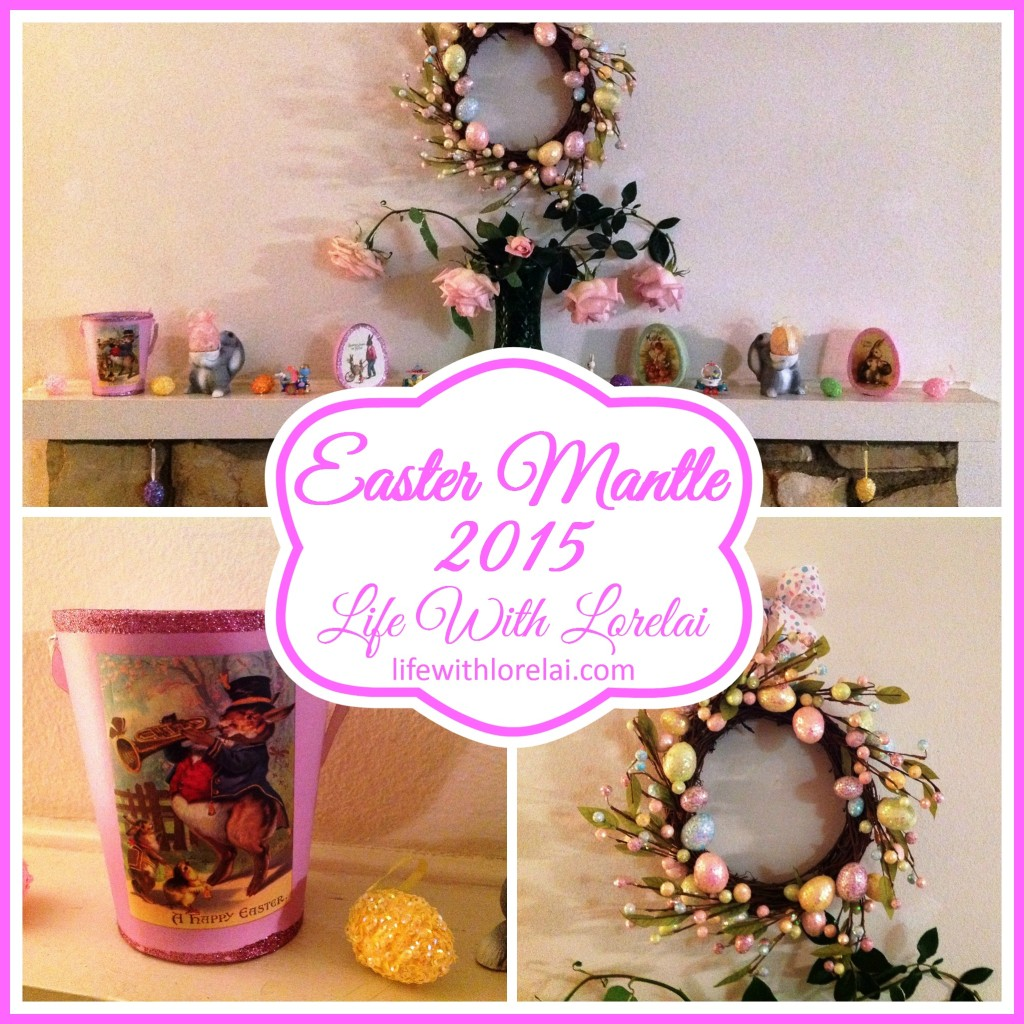 Easter Mantle 2015 - Life With Lorelai