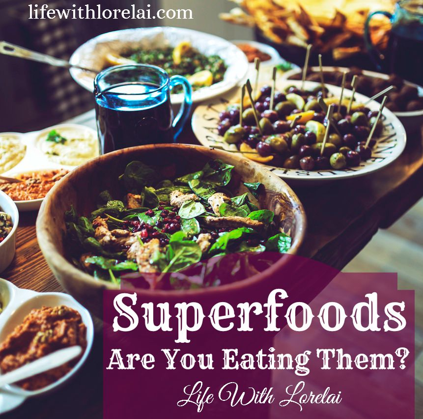 Superfoods - Are You Eating Them - Life With Lorelai
