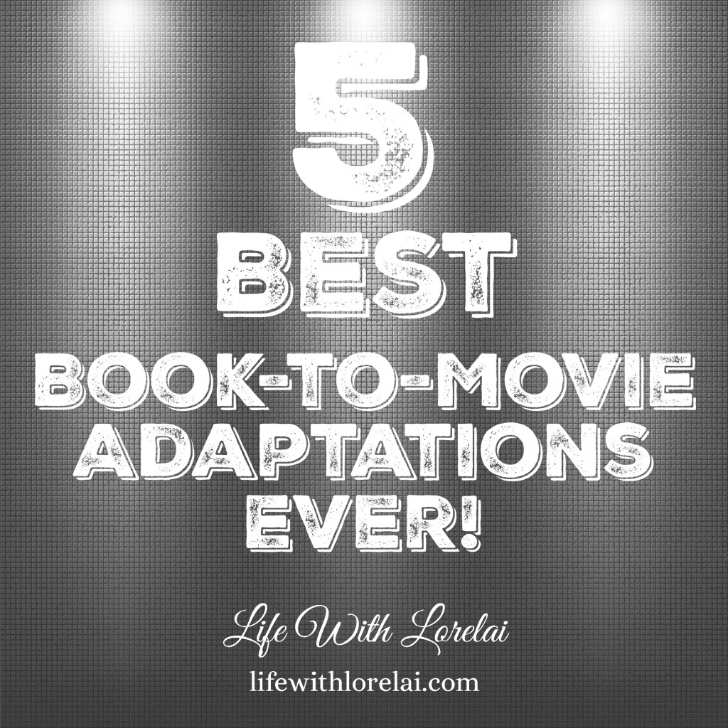 5 Best Book-to-Movie Adaptations Ever - Life With Lorelai