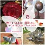 5 Metallic Ideas For Your Garden