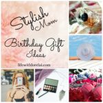 Birthday Gift Ideas For The Stylish Mom
