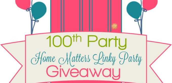 Home Matters Linky Party #100 + Giveaway - Come join the fun and link your blog posts -- Door Opens Friday EST. #HomeMattersParty #Giveaway #LinkyParty