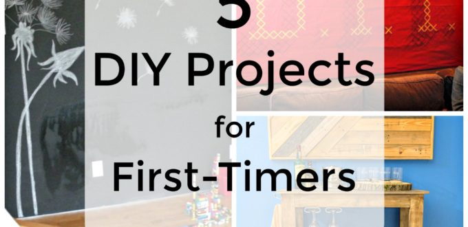 5 DIY Projects For First-Timers