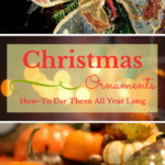Christmas Ornaments – How-To Use Them All Year Long