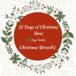 Christmas Wreaths – 12 Days of Christmas – Day 12