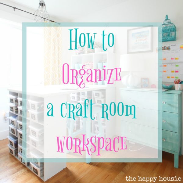 How To Organize A Craft Room Work Space - The Happy Housie - HMLP Feature 129
