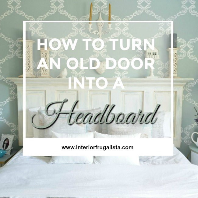 How To Turn An Old Door Into A Headboard - Interior Frugalista-HMLP Feature 145
