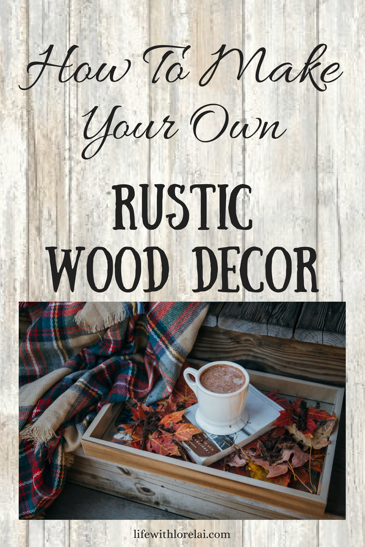 Bring a little texture and nature to you decorating style and learn how to make your own Rustic Woodwork Decor. A welcoming and cozy way to decorate and DIY.