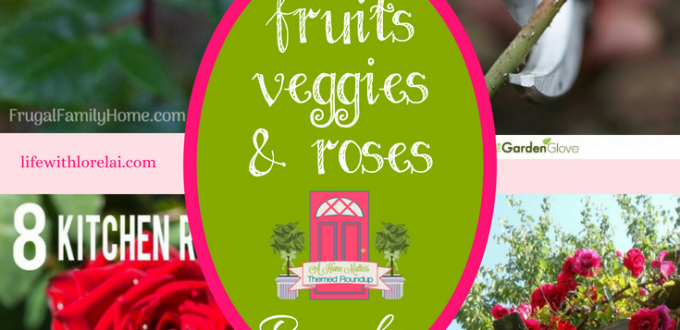 Summer is the time for fruits, veggies, roses, and more. Find great tips for your garden, delicious recipe ideas, tablescapes, and more for your bountiful harvest. Plus, link up at Home Matters with recipes, DIY, crafts, decor. #Fruit #Veggies #Roses #HomeMattersParty