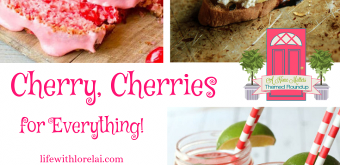 Find recipes and everything cherry for National Cherry Month! Plus link up at Home Matters with recipes, diy, crafts. #Cherry #Cherries #HomeMattersParty