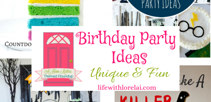 Find unique, fun birthday party ideas for every age. Linkup @ Home Matters - recipes, DIY, decor, more. #BirthdayParty #BirthdayPartyIdeas #HomeMattersParty